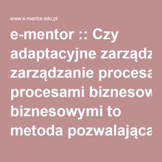 e-mentor :: Czy adaptacyjne zarządzanie procesami biznesowymi to metoda pozwalająca na zdobycie przewagi konkurencyjnej?