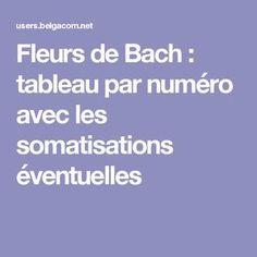 Fleurs de Bach : tableau par numéro avec les somatisations éventuelles                                                                                                                                                                                 Plus Bach Flowers, Accupuncture, I Feel Good, Health Advice, Positive Attitude, Cellulite, Natural Health, Reiki, Detox