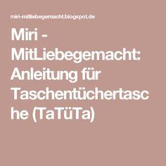 Miri - MitLiebegemacht: Anleitung für Taschentüchertasche (TaTüTa)