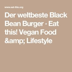 Der weltbeste Black Bean Burger · Eat this! Vegan Food & Lifestyle