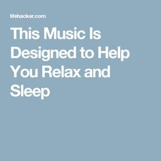 This Music Is Designed to Help You Relax and Sleep