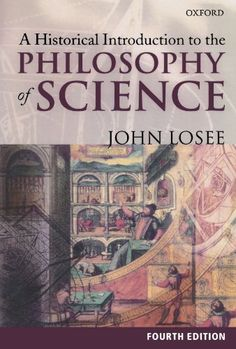 A Historical Introduction to the Philosophy of Science (OPUS): John Losee