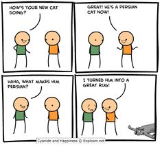 Cyanide and Happiness, a daily webcomic (the cat being the rug isn't funny, it's the pun!)