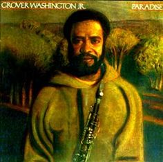 Grover Washington Jr.- Paradise [1979]...Reminiscent of the nature paintings I used to see in people's living rooms.