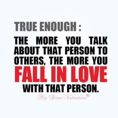 True Enough: The more you talk about that person to others, the more you fall in love with that person. #quotes