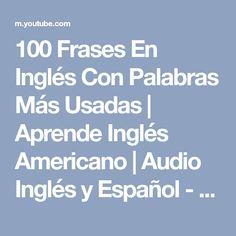 100 Frases En Inglés Con Palabras Más Usadas | Aprende Inglés Americano | Audio Inglés y Español - YouTube