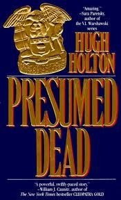 Presumed Dead by Hugh Holton Hugh Holton was a Police officer in Chicago who turned to writing! His books has action, mystery and a page turner! I believe that all will enjoy his books! I was so sad when I learned of his death when my teen son was a baby!