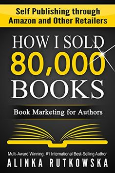 HOW I SOLD 80,000 BOOKS: Book Marketing for Authors (Self Publishing through Amazon and Other Retailers) by Alinka Rutkowska http://www.amazon.com/dp/B00WWUR1O4/ref=cm_sw_r_pi_dp_IQH.vb1B8B54W