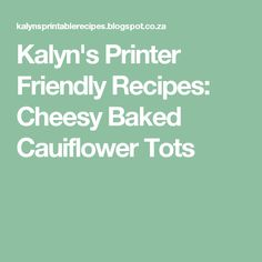 Kalyn's Printer Friendly Recipes: Cheesy Baked Cauiflower Tots