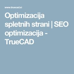 Optimizacija spletnih strani | SEO optimizacija - TrueCAD Seo
