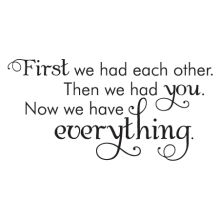first we had each other then we had you then we had everything wall decal