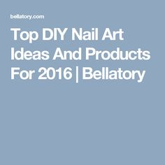 Top DIY Nail Art Ideas And Products For 2016 | Bellatory