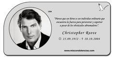 Christopher Reeve - Actor, Director y Activista Estadounidense. Mundialmente conocido por su papel en la serie de películas del popular personaje de cómics, Superman.