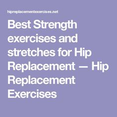 Best Strength exercises and stretches for Hip Replacement — Hip Replacement Exercises