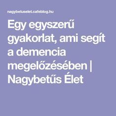 Egy egyszerű gyakorlat, ami segít a demencia megelőzésében Health Eating, Natural Cures, Reiki, Home Remedies, Health And Beauty, Anti Aging, The Cure, Fitness Motivation, Health Fitness