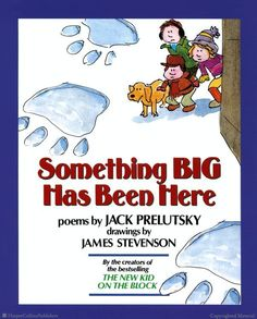 LOVE...my students do as well.  Something Big Has Been Here By Jack Prelutsky Illustrated by James Stevenson