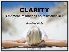 Clarity is momentum that has no resistance in it. Abraham-Hicks Quotes (AHQ3272) #clarity