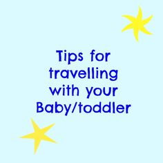 Tips for traveling with your baby or toddler