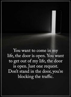 Quotes My life is open for anybody to come in and get out whenever they want to, I just don't want anybody to stand and block way at the entrance