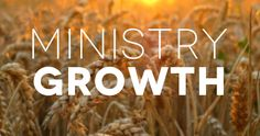 What is needed to grow your ministry