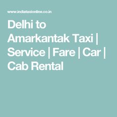 Delhi to Amarkantak Taxi   Service   Fare   Car   Cab Rental