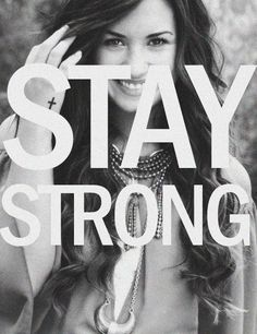 Stay strong - Demi lovato <3