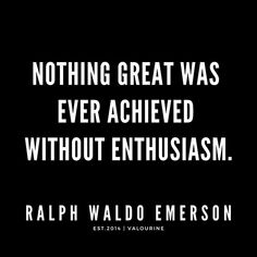 'Nothing great was ever achieved without enthusiasm Good Life Quotes, Work Quotes, Great Quotes, Quote Life, Happiness Quotes, Emerson Self Reliance, Self Reliance Quotes, Enthusiasm Quotes, Bebe