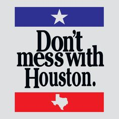 Image result for dont mess with houston