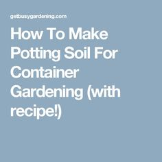 How To Make Potting Soil For Container Gardening (with recipe!)