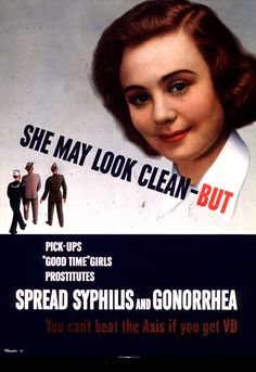 She May Look Clean - But Pick-ups 'Good Time' Girls Prostitutes Spread Syphilis and Gonorrhea. ca. 1940. Image A025392 from the Images from the History of Medicine (IHM).