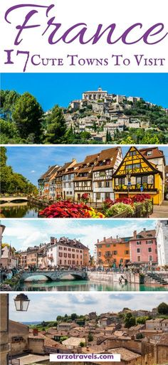 Find out about the 17 cutest towns to visit in France, Europe. Get inspiration for your next France trip and find out about the best and most beautiful places in #France