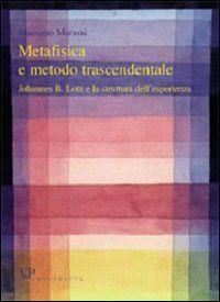 Metafisica e metodo trascendentale : Johannes B. Lotz e la struttura dell'esperienza / Massimo Marassi