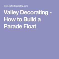 Valley Decorating - How to Build a Parade Float