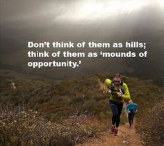 Don't think of them as hills; think of them as 'mounds of opportunity.'