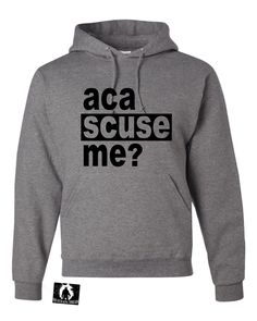 Adult Aca Scuse Me? Funny Pitch Perfect Quote Inspired Sweatshirt Hoodie
