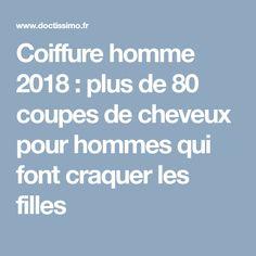 Coiffure homme 2018 : plus de 80 coupes de cheveux pour hommes qui font craquer les filles Men's Haircuts, Daughters, Men