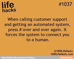 Calling customer service/support—if you get an automated message machine, press the # button over and over to be transferred to a person