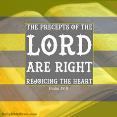 """Psalm 19:8  """"The precepts of the Lord are right, rejoicing the heart""""  I  DailyBibleMeme.com"""