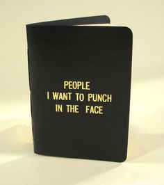 People I want to punch in the face-The handmade original notebook