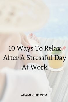 10 ways to relax after a stressful day at work How To Relax Your Mind, How To Relax Yourself, Ways To Relax, Work Stress, Reduce Stress, Stress Quotes, Relaxation Meditation, Self Massage, Self Development