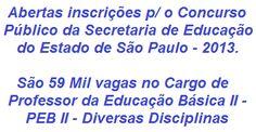 A Secretaria de Educação de São Paulo, divulga Edital para realização de Concurso Público,para o provimento de 59 Mil vagas no cargo de Professor de Educação Básica II. Para concorrer é necessário possuir Curso Superior na área a lecionar. Os salários variam de acordo com a jornada semanal e vai de R$ 677,35 a R$ 1.354,70. As inscrições se encerram no dia 16 de outubro de 2013.  Leia mais:  http://apostilaseconcursosatuais.blogspot.com.br/2013/09/concurso-publico-secretaria-de-educacao.html