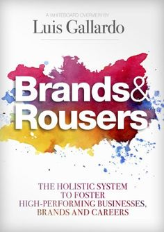 Brands and Rousers: The Holistic System to Foster High-Performing Businesses, Brands and Careers by Luis Gallardo, http://www.amazon.com/gp/product/0985286407/ref=cm_sw_r_pi_alp_D.haqb1E4T7DG