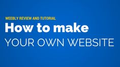 Weebly Review And Tutorial: How to Make Your Own Website