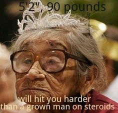 Oh so true!! Nothing like having my ass handed to me by a tiny old woman with dementia...Nursing Humor Truth