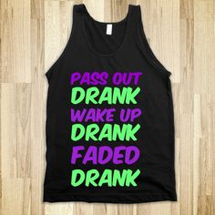 Pass out drank wake up drank faded drank