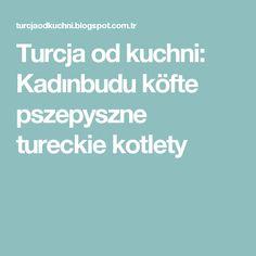 Turcja od kuchni: Kadınbudu köfte pszepyszne tureckie kotlety