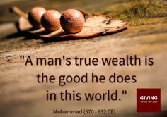 A man's true wealth is the good he does in this world
