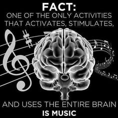 One of the Only Activities that activates, stimulates, and uses the entire brain is Music.