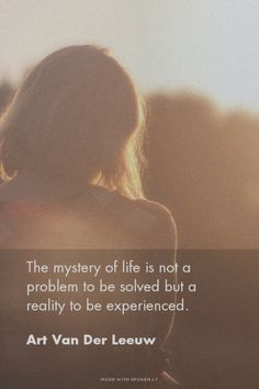 The mystery of life is not a problem to be solved but a reality...  #powerful #quotes #inspirational #words