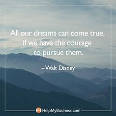 May you have the courage to pursue your dreams - life is too short!